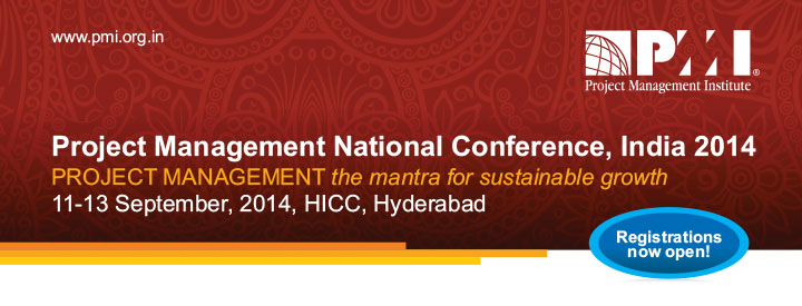 www.pmi.org.in Project Management National Conference, India 2014 PROJECT MANAGEMENT the mantra for sustainable growth 11-13 September, 2014, HICC, Hyderabad. Registrations now open!