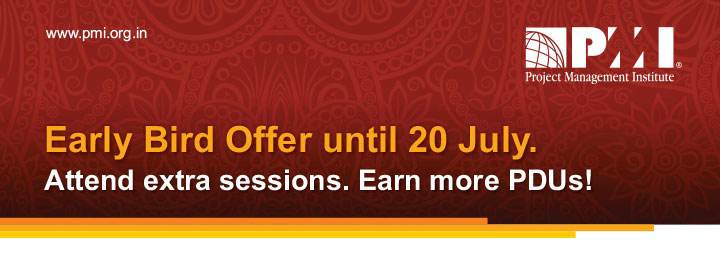 www.pmi.org.in Early Bird Offer until 20 July.Attend extra sessions. Earn more PDUs!