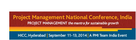 Project Management National Conference, India. PROJECT MANAGEMENT the mantra for sustainable growth. HICC, Hyderabad | September 11-13, 2014 | A PMI Team India Event