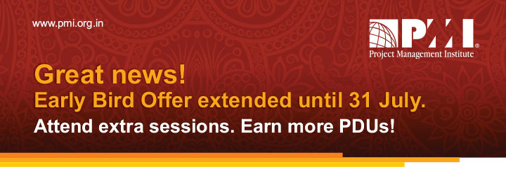 www.pmi.org.in Great news! Early Bird Offer extended until 31 July. Attend extra sessions. Earn more PDUs!