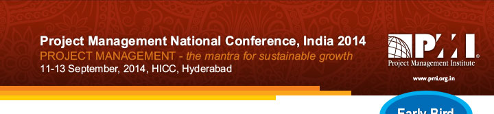 www.pmi.org.in Project Management National Conference, India 2014, PROJECT MANAGEMENT - the mantra for sustainable growth, 11-13 September, 2014, HICC, Hyderabad