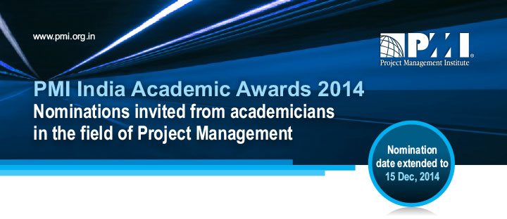 www.pmi.org.in PMI India Academic Awards 2014Nominations invited from academiciansin the field of Project Management. Last date for nomination extended to 15 Dec, 2014