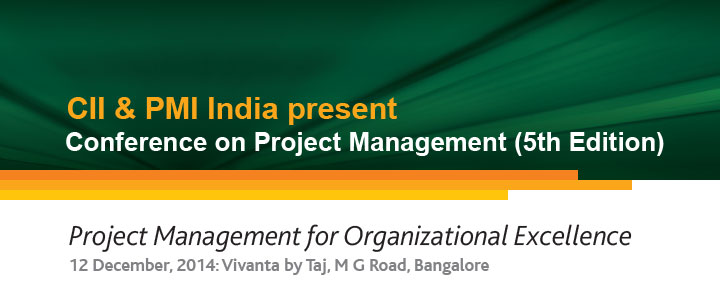 CII & PMI India present Conference on Project Management (5th Edition) Project Management for Organizational Excellence