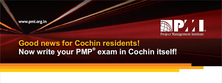 www.pmi.org.in Good news for Cochin residents! Now write your PMP® exam in Cochin itself!