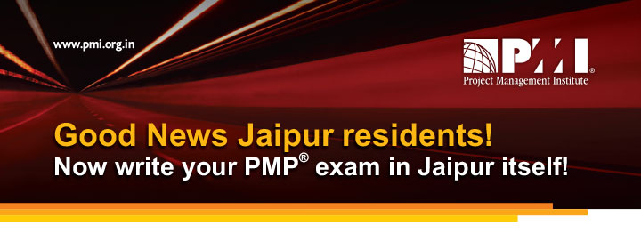 www.pmi.org.in Good news Jaipur residents! Now write your PMP® Exam in Jaipur itself!